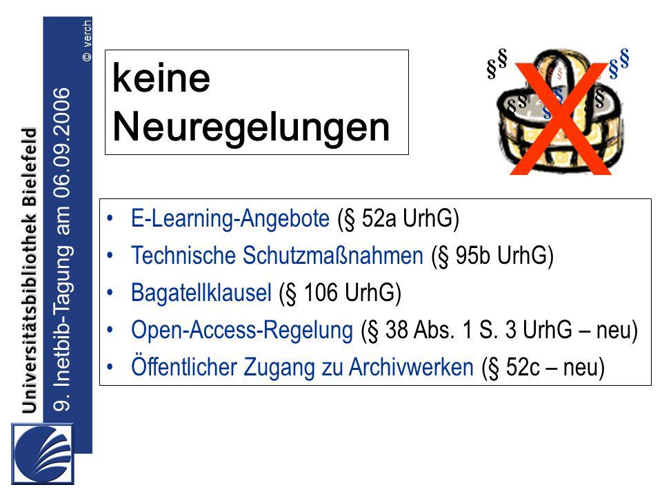 9. Inetbib-Tagung am 06.09.2006 © verch keine Neuregelungen §§ §§ § §§ § § § § §§ §§ § E-Learning-Angebote (§ 52a UrhG) Technische Schutzmaßnahmen (§