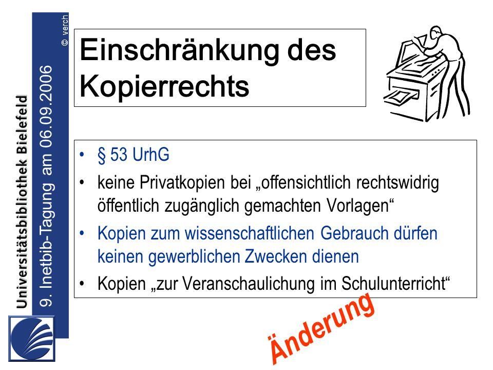 9. Inetbib-Tagung am 06.09.2006 © verch Einschränkung des Kopierrechts § 53 UrhG keine Privatkopien bei offensichtlich rechtswidrig öffentlich zugängl