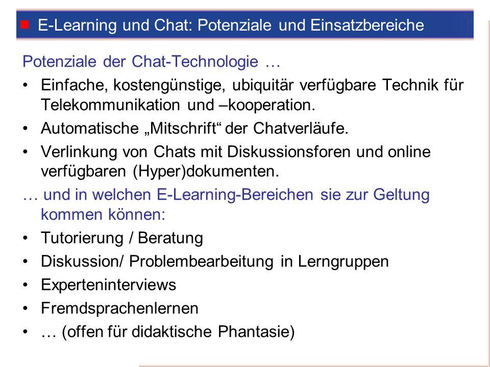 E-Learning und Chat: Potenziale und Einsatzbereiche Potenziale der Chat-Technologie … Einfache, kostengünstige, ubiquitär verfügbare Technik für Telek