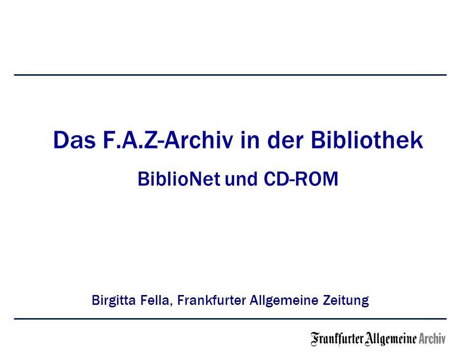 Das F.A.Z-Archiv in der Bibliothek BiblioNet und CD-ROM Birgitta Fella, Frankfurter Allgemeine Zeitung