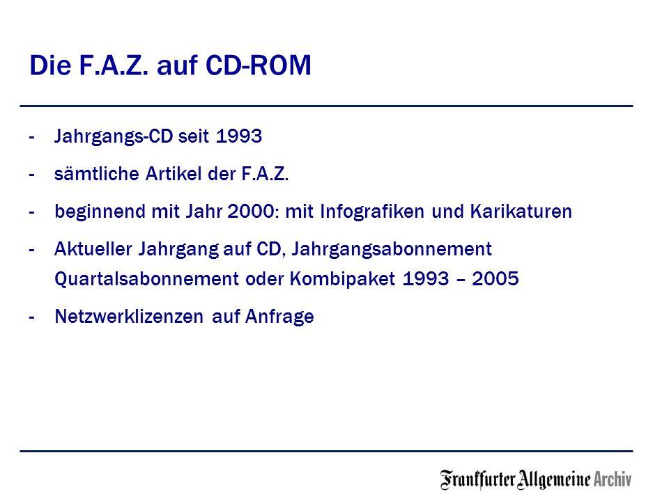 Die F.A.Z. auf CD-ROM -Jahrgangs-CD seit 1993 -sämtliche Artikel der F.A.Z. -beginnend mit Jahr 2000: mit Infografiken und Karikaturen -Aktueller Jahr