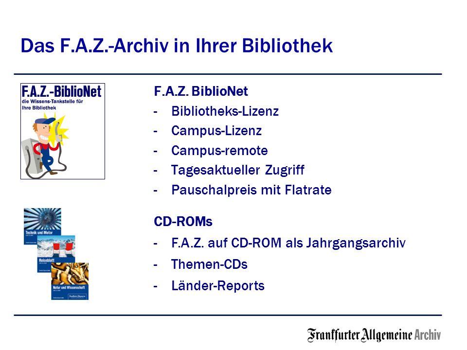 Das F.A.Z.-Archiv in Ihrer Bibliothek F.A.Z. BiblioNet -Bibliotheks-Lizenz -Campus-Lizenz -Campus-remote -Tagesaktueller Zugriff -Pauschalpreis mit Fl