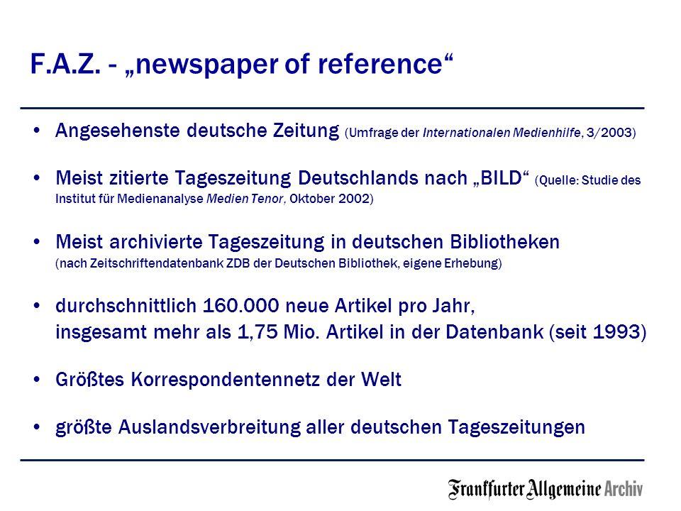 F.A.Z. - newspaper of reference Angesehenste deutsche Zeitung (Umfrage der Internationalen Medienhilfe, 3/2003) Meist zitierte Tageszeitung Deutschlan