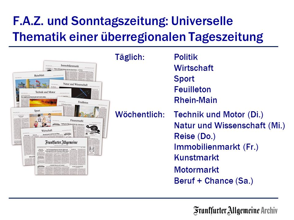 F.A.Z. und Sonntagszeitung: Universelle Thematik einer überregionalen Tageszeitung Täglich:Politik Wirtschaft Sport Feuilleton Rhein-Main Wöchentlich: