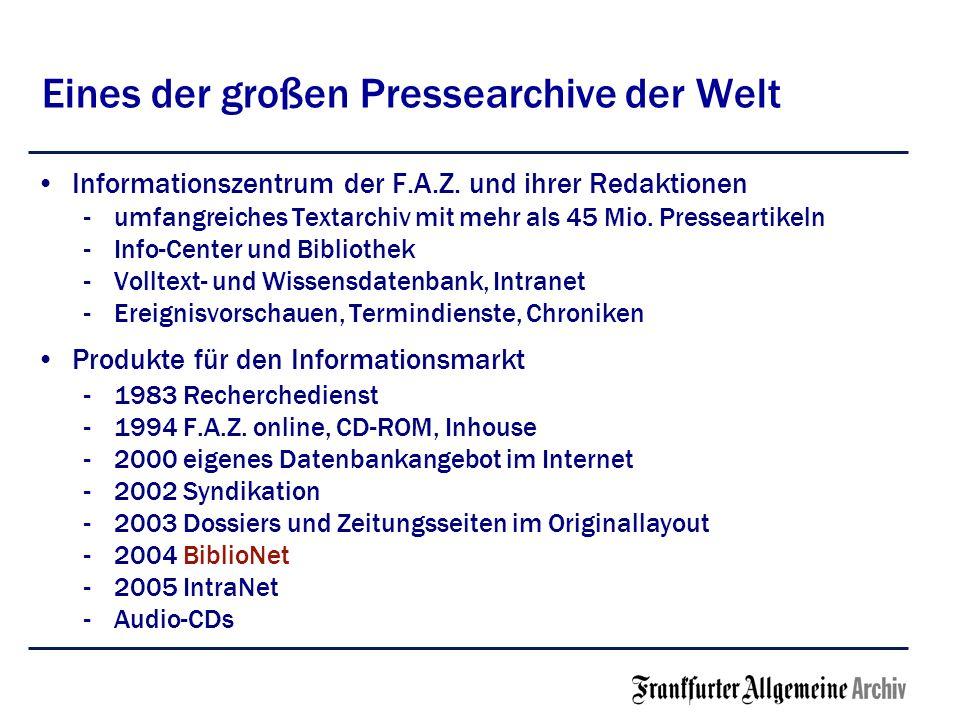Eines der großen Pressearchive der Welt Informationszentrum der F.A.Z. und ihrer Redaktionen -umfangreiches Textarchiv mit mehr als 45 Mio. Pressearti