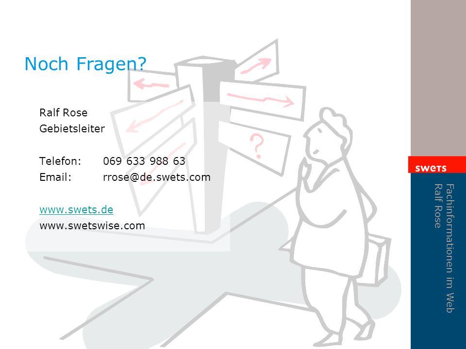 Fachinformationen im Web Ralf Rose Noch Fragen? Ralf Rose Gebietsleiter Telefon:069 633 988 63 Email:rrose@de.swets.com www.swets.de www.swetswise.com
