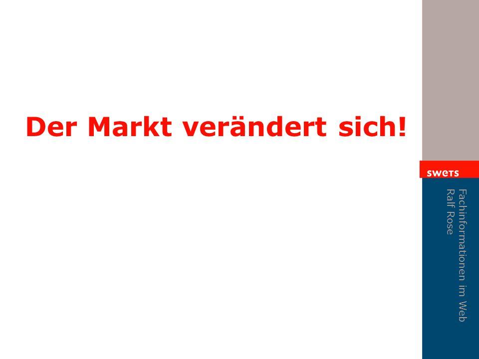Fachinformationen im Web Ralf Rose Der Markt verändert sich!