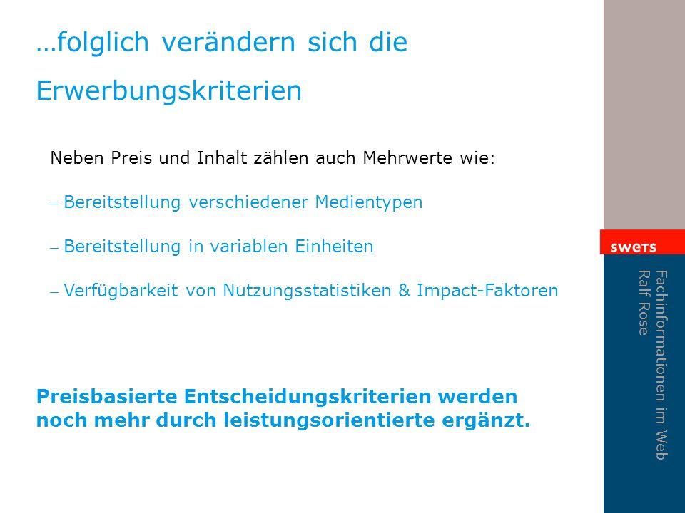 Fachinformationen im Web Ralf Rose …folglich verändern sich die Erwerbungskriterien Neben Preis und Inhalt zählen auch Mehrwerte wie: – Bereitstellung