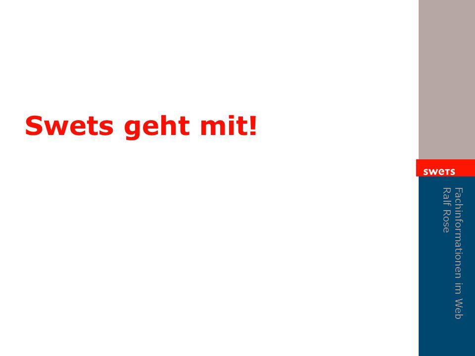 Fachinformationen im Web Ralf Rose Swets geht mit!