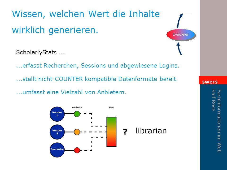 Fachinformationen im Web Ralf Rose ScholarlyStats......erfasst Recherchen, Sessions und abgewiesene Logins....stellt nicht-COUNTER kompatible Datenformate bereit....umfasst eine Vielzahl von Anbietern.
