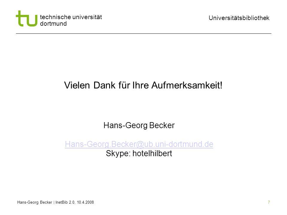 Hans-Georg Becker | InetBib 2.0, 10.4.2008 Universitätsbibliothek technische universität dortmund 7 Vielen Dank für Ihre Aufmerksamkeit.