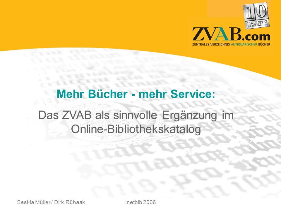 Saskia Müller / Dirk RühaakInetbib 2006 Mehr Bücher - mehr Service: Das ZVAB als sinnvolle Ergänzung im Online-Bibliothekskatalog
