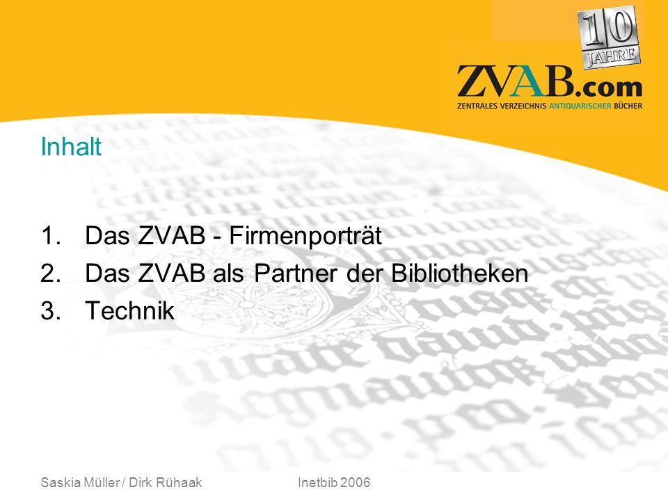 Saskia Müller / Dirk RühaakInetbib 2006 Inhalt 1.Das ZVAB - Firmenporträt 2.Das ZVAB als Partner der Bibliotheken 3.Technik