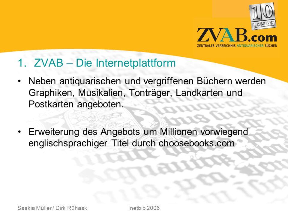 Saskia Müller / Dirk RühaakInetbib 2006 1.ZVAB – Geschäftsmodell Nur gewerblich angemeldete Antiquariate sind beim ZVAB zugelassen, um einen professionellen Handel zu gewährleisten.