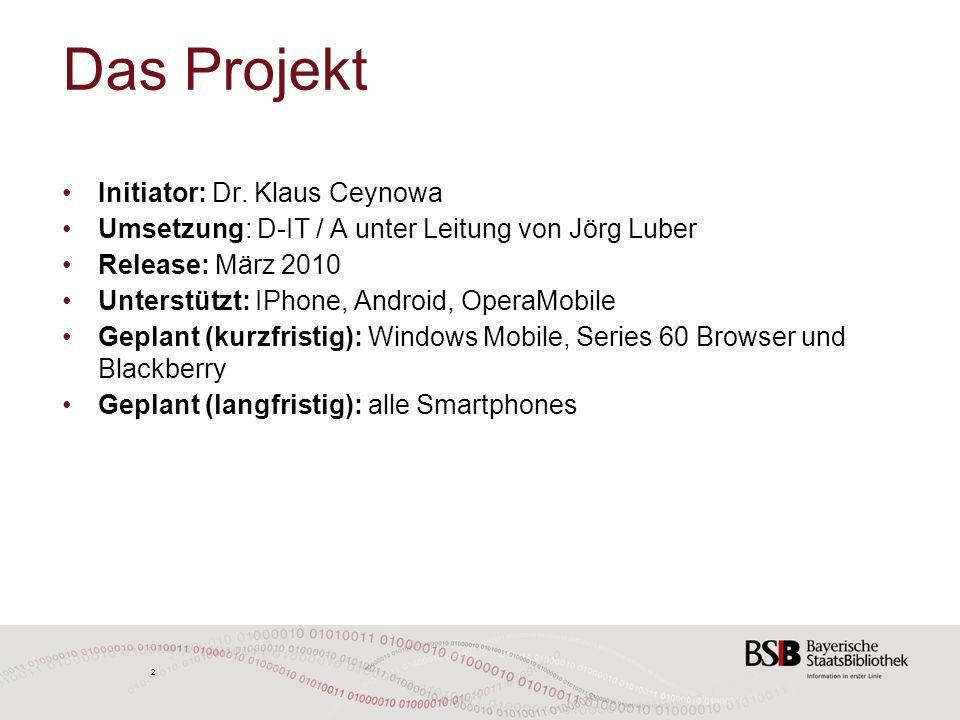 2 2 Das Projekt Initiator: Dr. Klaus Ceynowa Umsetzung: D-IT / A unter Leitung von Jörg Luber Release: März 2010 Unterstützt: IPhone, Android, OperaMo