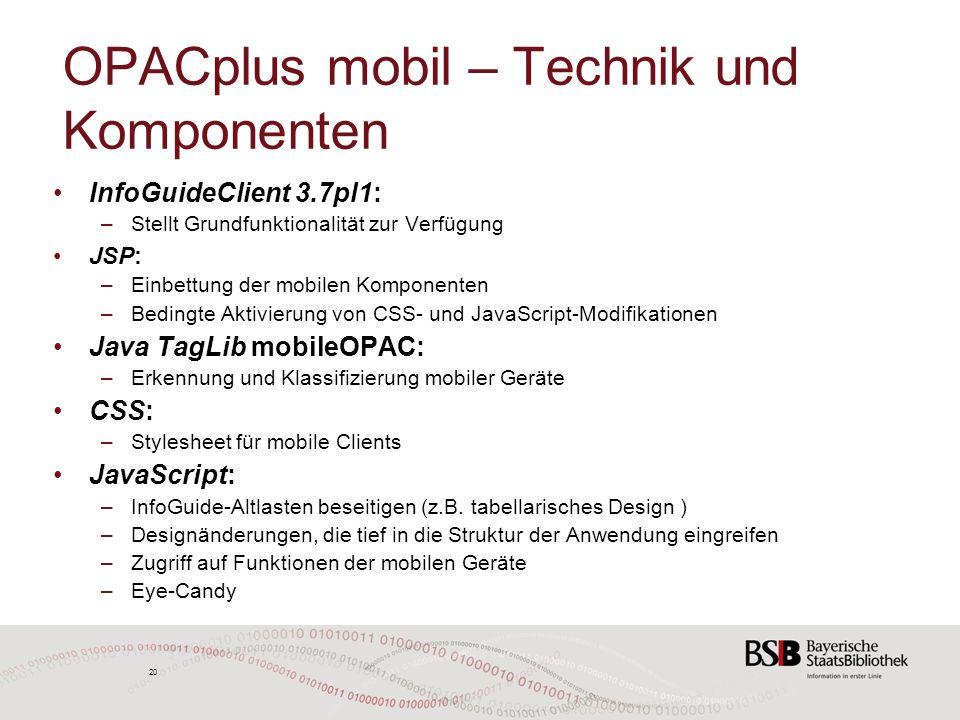20 OPACplus mobil – Technik und Komponenten InfoGuideClient 3.7pl1: –Stellt Grundfunktionalität zur Verfügung JSP: –Einbettung der mobilen Komponenten