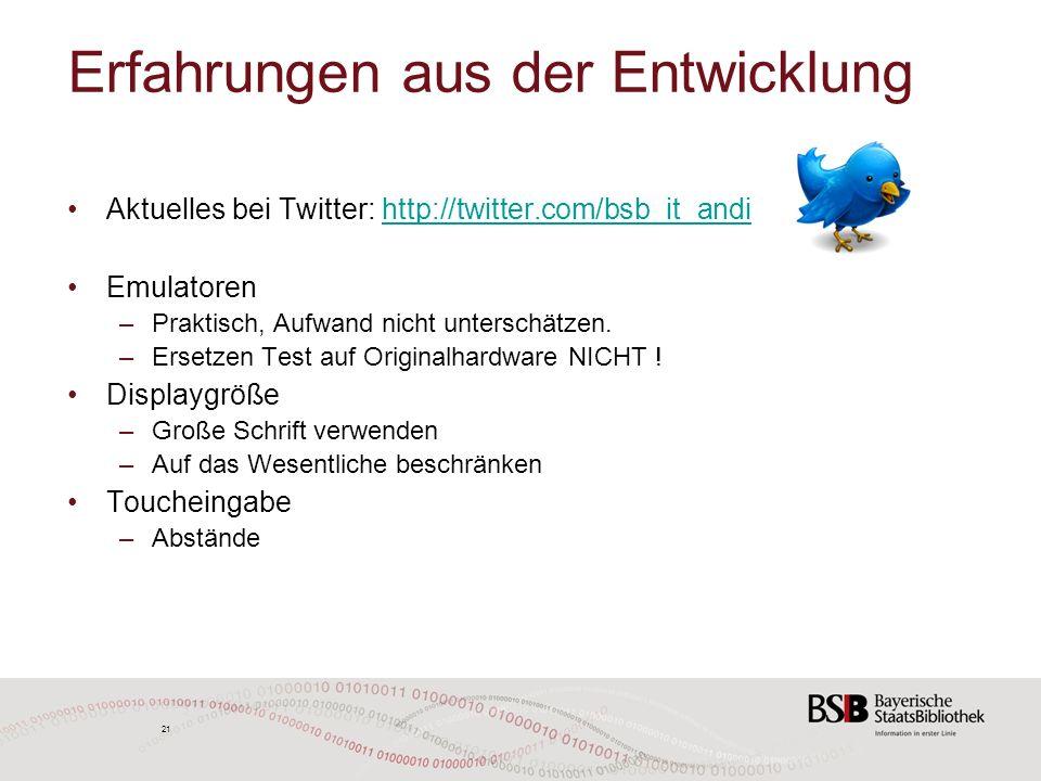 21 Erfahrungen aus der Entwicklung Aktuelles bei Twitter: http://twitter.com/bsb_it_andihttp://twitter.com/bsb_it_andi Emulatoren –Praktisch, Aufwand nicht unterschätzen.