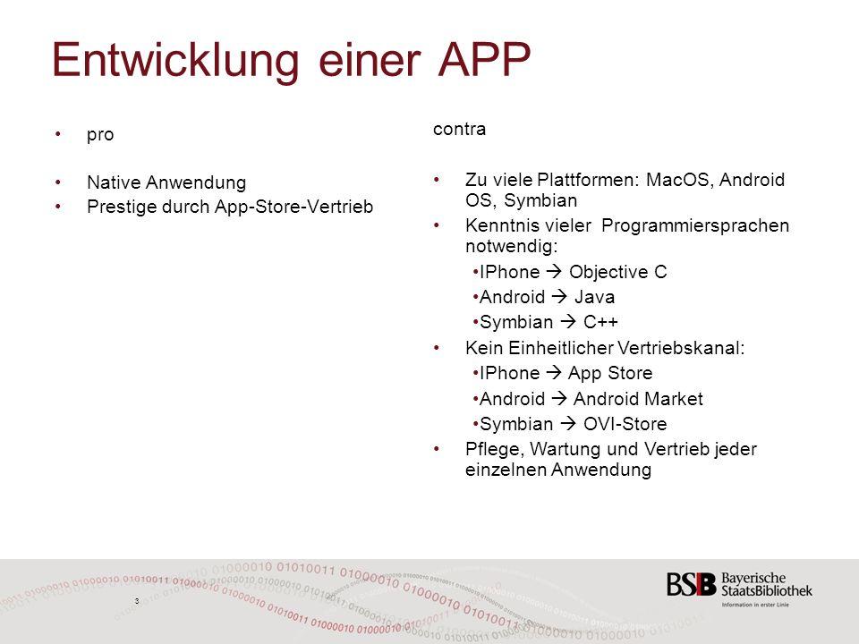 3 3 Entwicklung einer APP pro Native Anwendung Prestige durch App-Store-Vertrieb contra Zu viele Plattformen: MacOS, Android OS, Symbian Kenntnis viel