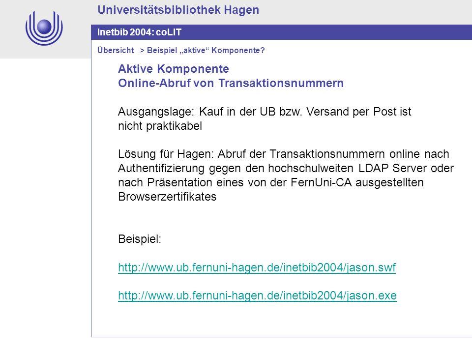 Universitätsbibliothek Hagen Inetbib 2004: coLIT Aktive Komponente Online-Abruf von Transaktionsnummern Ausgangslage: Kauf in der UB bzw. Versand per