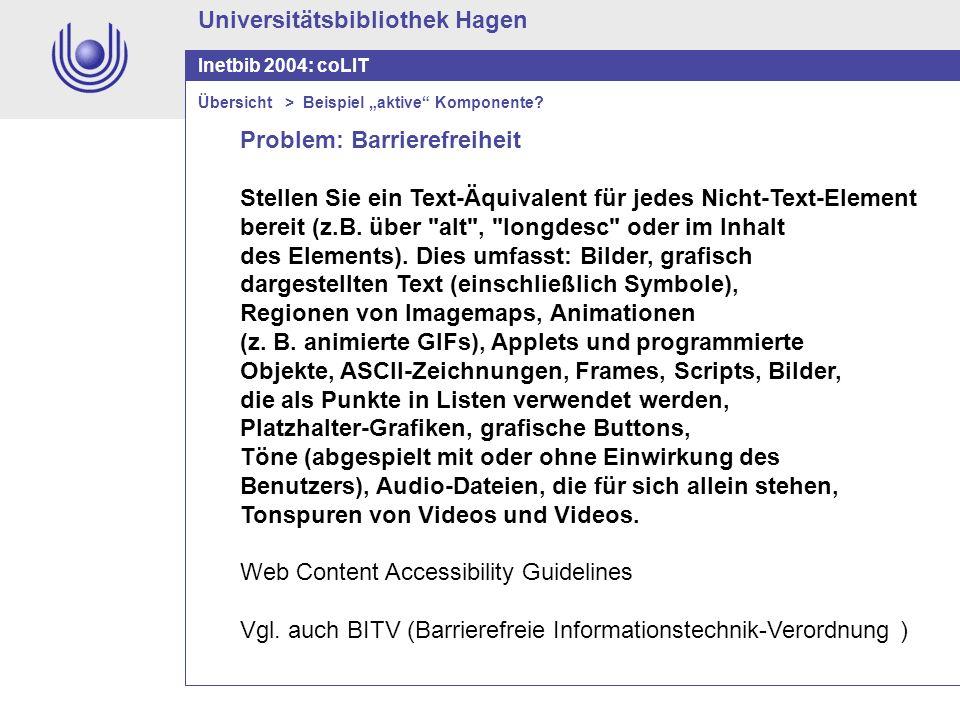 Universitätsbibliothek Hagen Inetbib 2004: coLIT Problem: Barrierefreiheit Stellen Sie ein Text-Äquivalent für jedes Nicht-Text-Element bereit (z.B. ü
