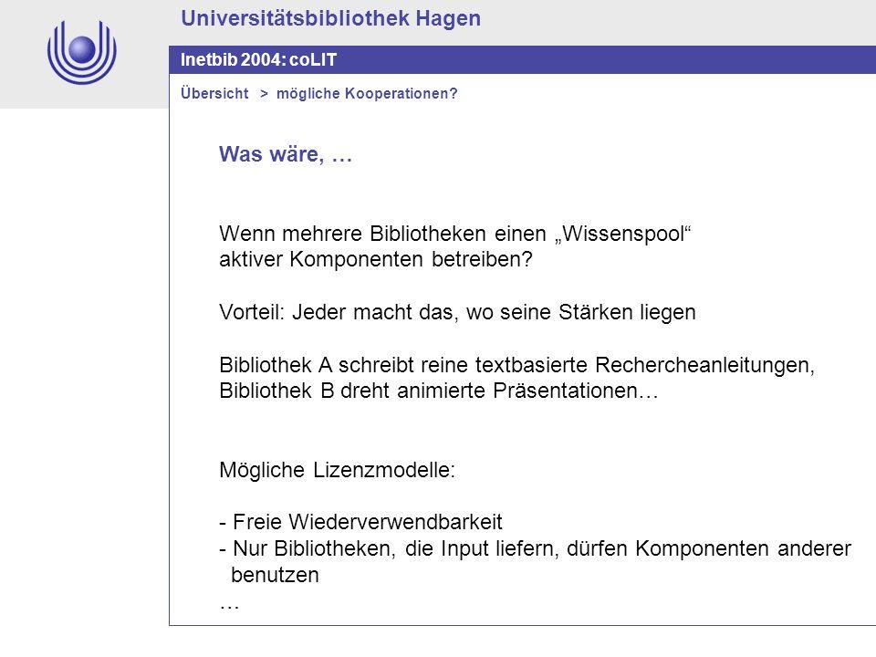 Universitätsbibliothek Hagen Inetbib 2004: coLIT Was wäre, … Wenn mehrere Bibliotheken einen Wissenspool aktiver Komponenten betreiben? Vorteil: Jeder