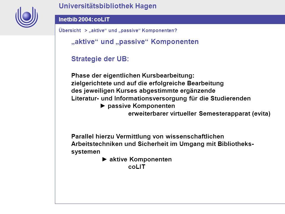 Universitätsbibliothek Hagen Inetbib 2004: coLIT aktive und passive Komponenten Strategie der UB: Phase der eigentlichen Kursbearbeitung: zielgerichte