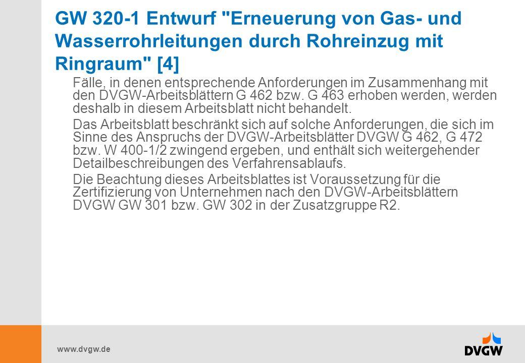 www.dvgw.de GW 320-1 Entwurf Erneuerung von Gas- und Wasserrohrleitungen durch Rohreinzug mit Ringraum [4] Fälle, in denen entsprechende Anforderungen im Zusammenhang mit den DVGW-Arbeitsblättern G 462 bzw.