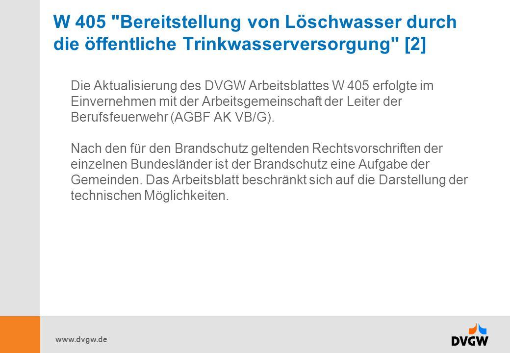 www.dvgw.de W 405 Bereitstellung von Löschwasser durch die öffentliche Trinkwasserversorgung [2] Die Aktualisierung des DVGW Arbeitsblattes W 405 erfolgte im Einvernehmen mit der Arbeitsgemeinschaft der Leiter der Berufsfeuerwehr (AGBF AK VB/G).