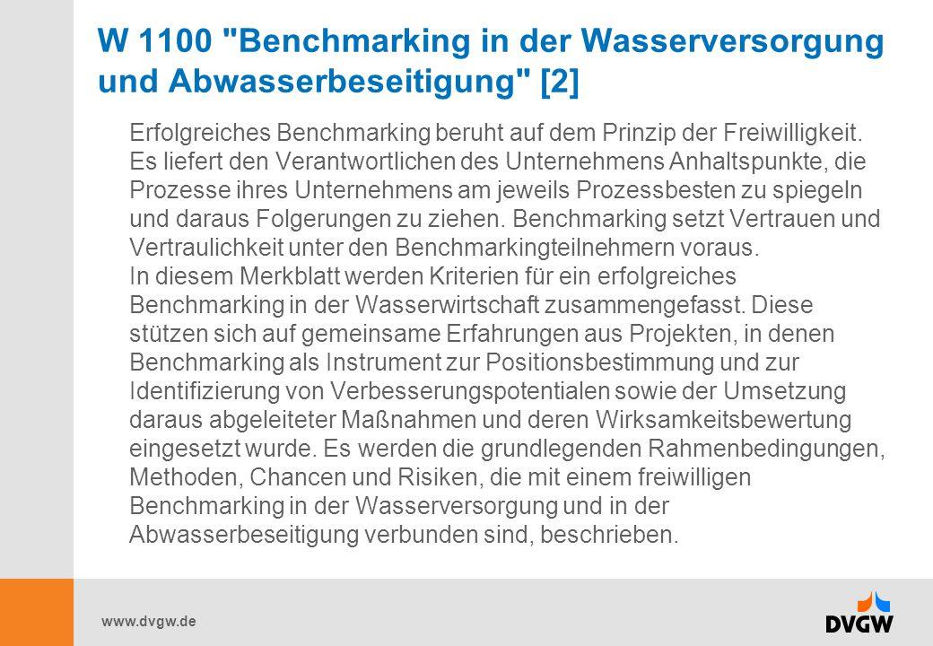 www.dvgw.de W 1100 Benchmarking in der Wasserversorgung und Abwasserbeseitigung [2] Erfolgreiches Benchmarking beruht auf dem Prinzip der Freiwilligkeit.