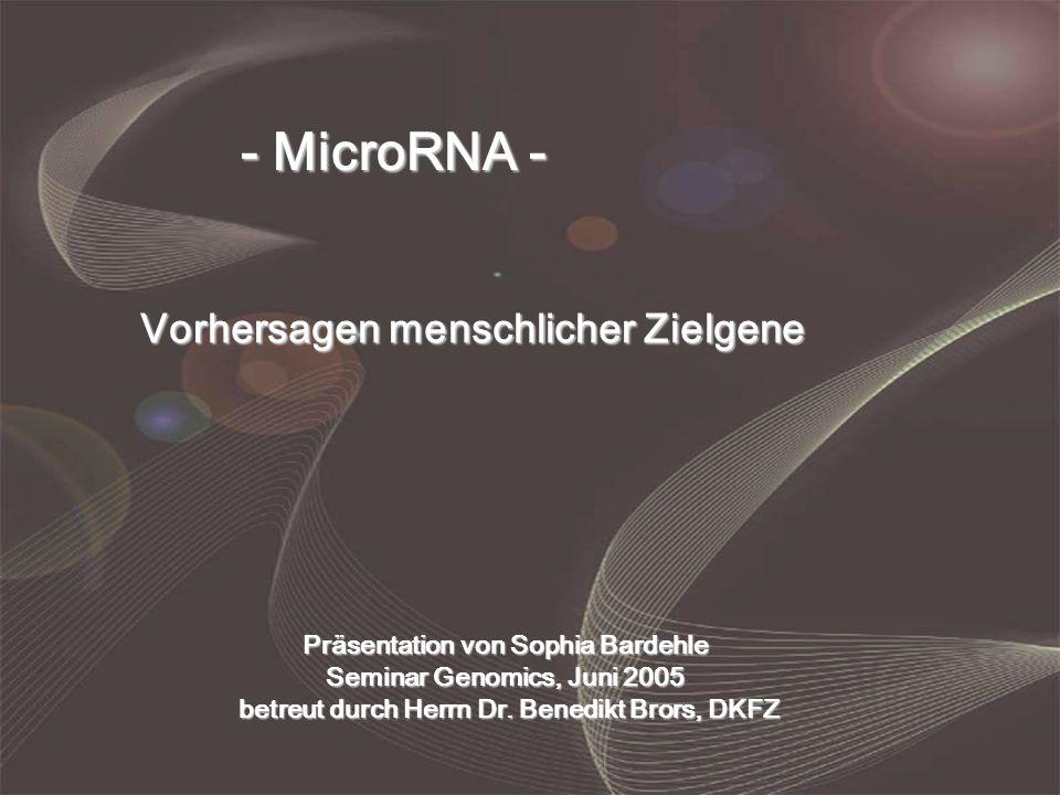 TargetScan- Ergebnisse - miRNA Targets - Sophia Bardehle Analyse von miRNA : Target Interaktionen 14.53916.370 15.590 451 Limitierung auf konservierte, high-scoring miRNA : Target Interaktionen > 400 verschiedene Zielgene nach Quelle 1)
