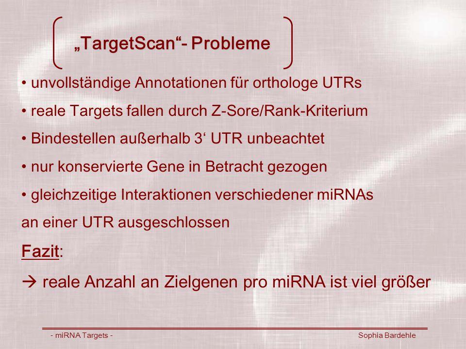 TargetScan- Probleme - miRNA Targets - Sophia Bardehle unvollständige Annotationen für orthologe UTRs reale Targets fallen durch Z-Sore/Rank-Kriterium