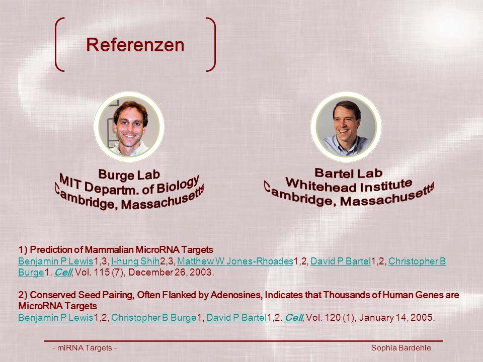 Referenzen - miRNA Targets - Sophia Bardehle 1) Prediction of Mammalian MicroRNA Targets Benjamin P Lewis1,3, I-hung Shih2,3, Matthew W Jones-Rhoades1