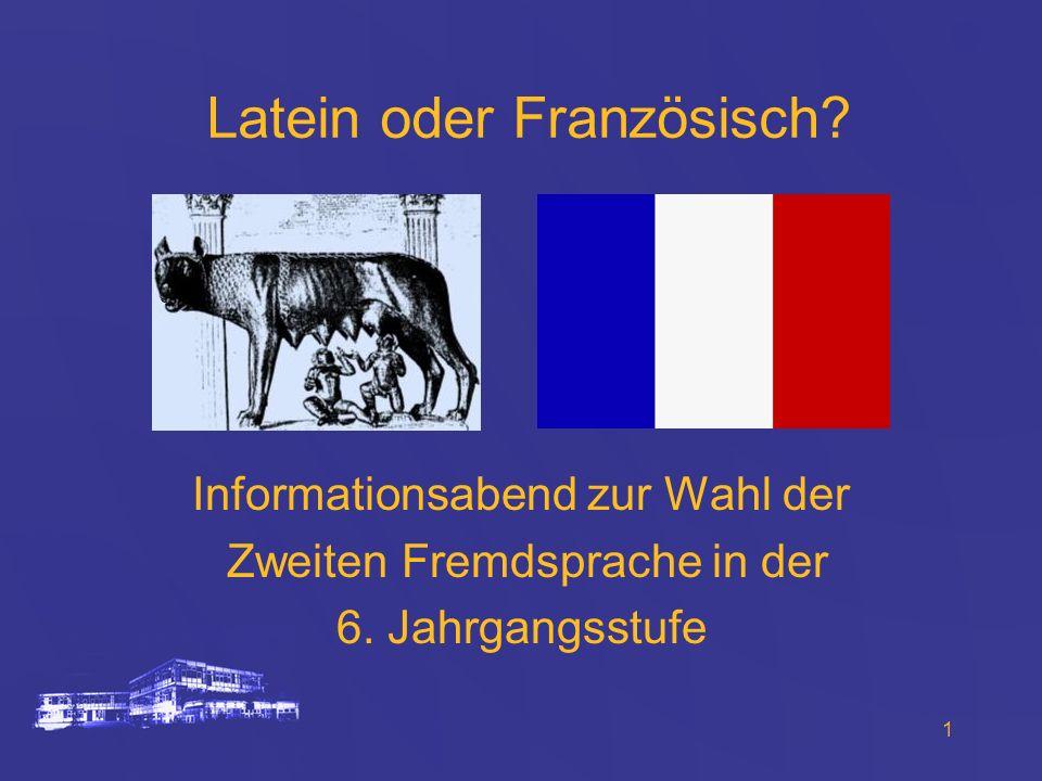 1 Latein oder Französisch? Informationsabend zur Wahl der Zweiten Fremdsprache in der 6. Jahrgangsstufe