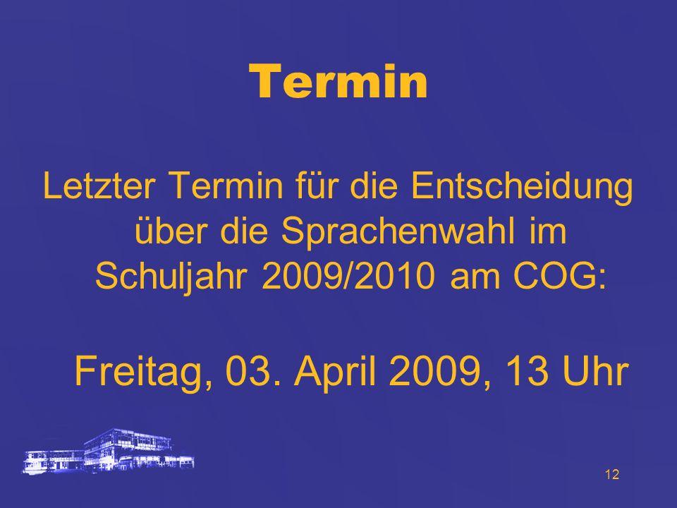 12 Termin Letzter Termin für die Entscheidung über die Sprachenwahl im Schuljahr 2009/2010 am COG: Freitag, 03. April 2009, 13 Uhr