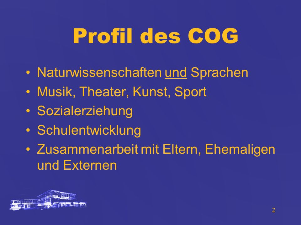 2 Profil des COG Naturwissenschaften und Sprachen Musik, Theater, Kunst, Sport Sozialerziehung Schulentwicklung Zusammenarbeit mit Eltern, Ehemaligen