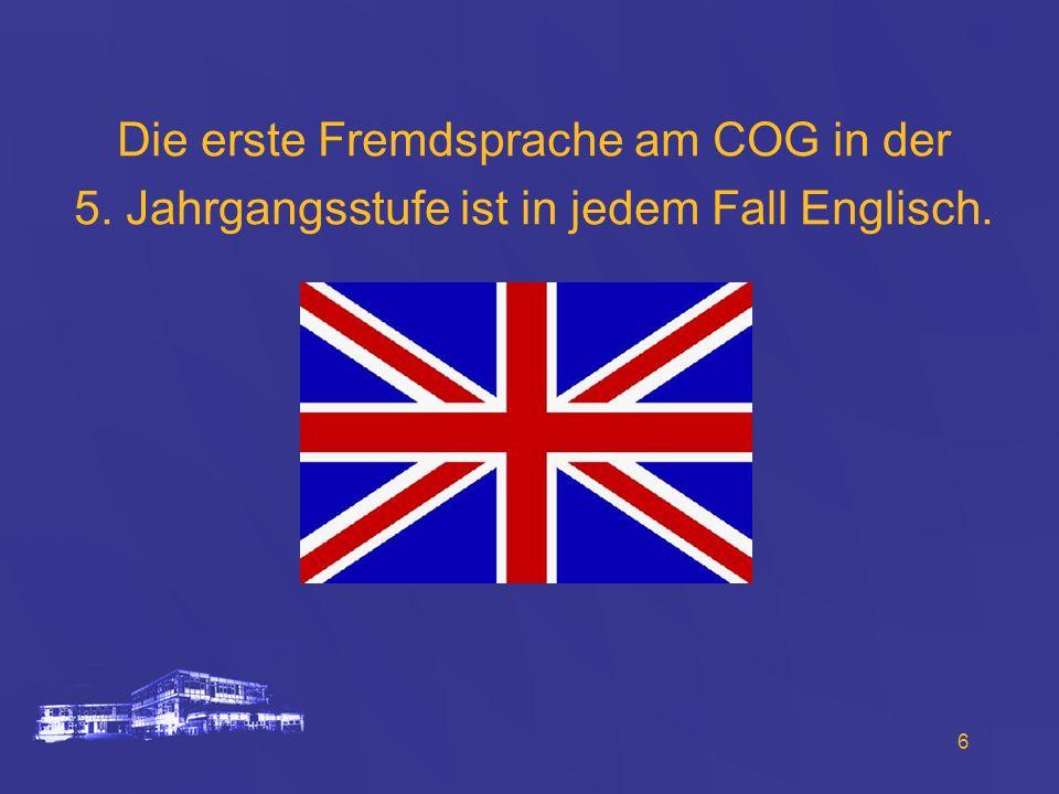 6 Die erste Fremdsprache am COG in der 5. Jahrgangsstufe ist in jedem Fall Englisch.