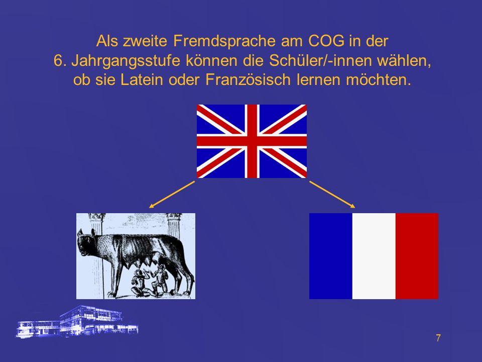 7 Als zweite Fremdsprache am COG in der 6. Jahrgangsstufe können die Schüler/-innen wählen, ob sie Latein oder Französisch lernen möchten.