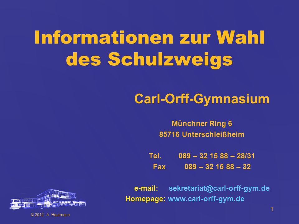1 Informationen zur Wahl des Schulzweigs Carl-Orff-Gymnasium Münchner Ring 6 85716 Unterschleißheim Tel.089 – 32 15 88 – 28/31 Fax 089 – 32 15 88 – 32