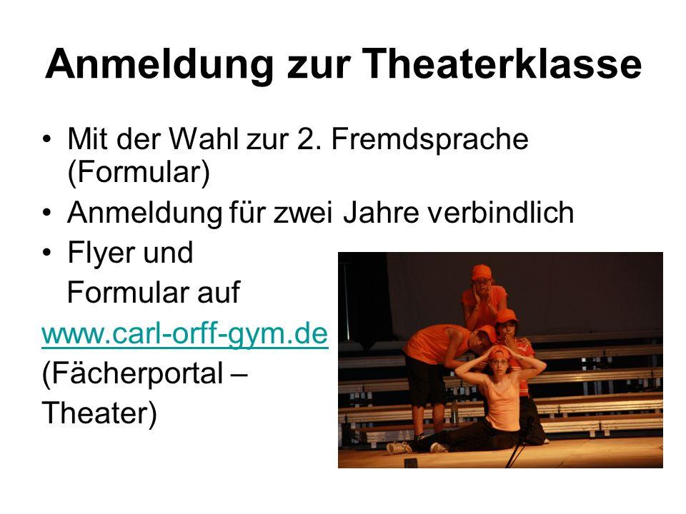 Anmeldung zur Theaterklasse Mit der Wahl zur 2. Fremdsprache (Formular) Anmeldung für zwei Jahre verbindlich Flyer und Formular auf www.carl-orff-gym.