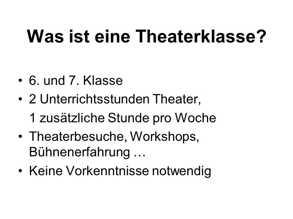 Was ist eine Theaterklasse? 6. und 7. Klasse 2 Unterrichtsstunden Theater, 1 zusätzliche Stunde pro Woche Theaterbesuche, Workshops, Bühnenerfahrung …