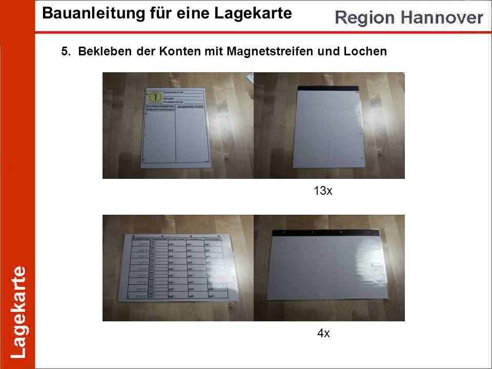 Bauanleitung für eine Lagekarte 5. Bekleben der Konten mit Magnetstreifen und Lochen 13x 4x