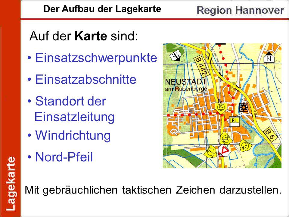 Der Aufbau der Lagekarte Auf der Karte sind: Einsatzschwerpunkte Einsatzabschnitte Standort der Einsatzleitung Windrichtung Nord-Pfeil Mit gebräuchlic