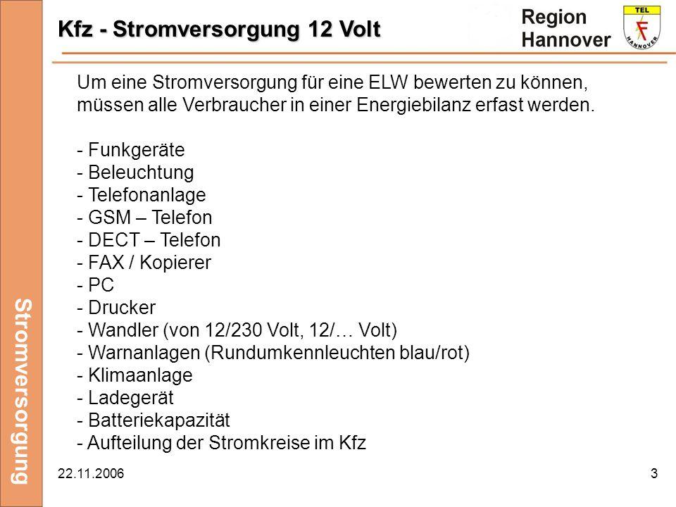 22.11.20063 Kfz - Stromversorgung 12 Volt Stromversorgung Um eine Stromversorgung für eine ELW bewerten zu können, müssen alle Verbraucher in einer En