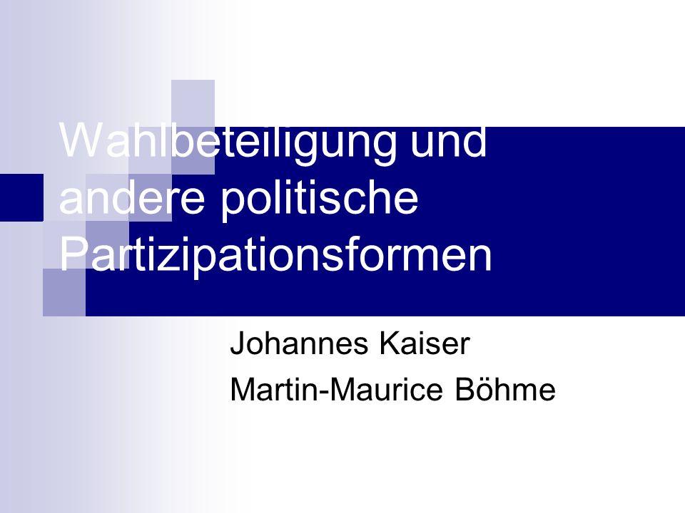 Wahlbeteiligung und andere politische Partizipationsformen Johannes Kaiser Martin-Maurice Böhme