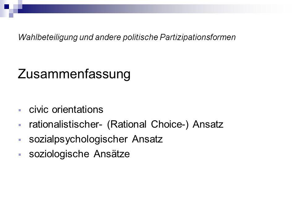 Wahlbeteiligung und andere politische Partizipationsformen Zusammenfassung civic orientations rationalistischer- (Rational Choice-) Ansatz sozialpsych