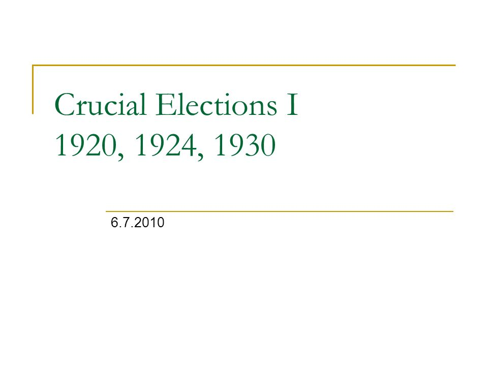 Crucial Elections I 1920, 1924, 1930 6.7.2010