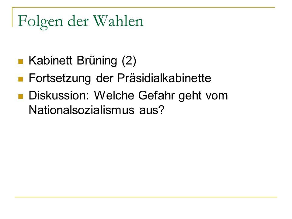 Folgen der Wahlen Kabinett Brüning (2) Fortsetzung der Präsidialkabinette Diskussion: Welche Gefahr geht vom Nationalsozialismus aus?