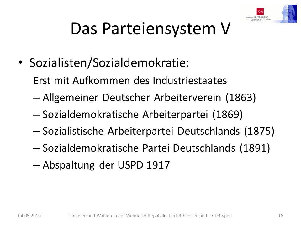 Das Parteiensystem V Sozialisten/Sozialdemokratie: Erst mit Aufkommen des Industriestaates – Allgemeiner Deutscher Arbeiterverein (1863) – Sozialdemok