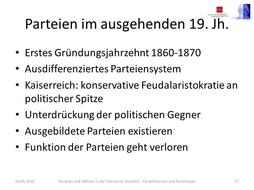 Parteien im ausgehenden 19. Jh. Erstes Gründungsjahrzehnt 1860-1870 Ausdifferenziertes Parteiensystem Kaiserreich: konservative Feudalaristokratie an