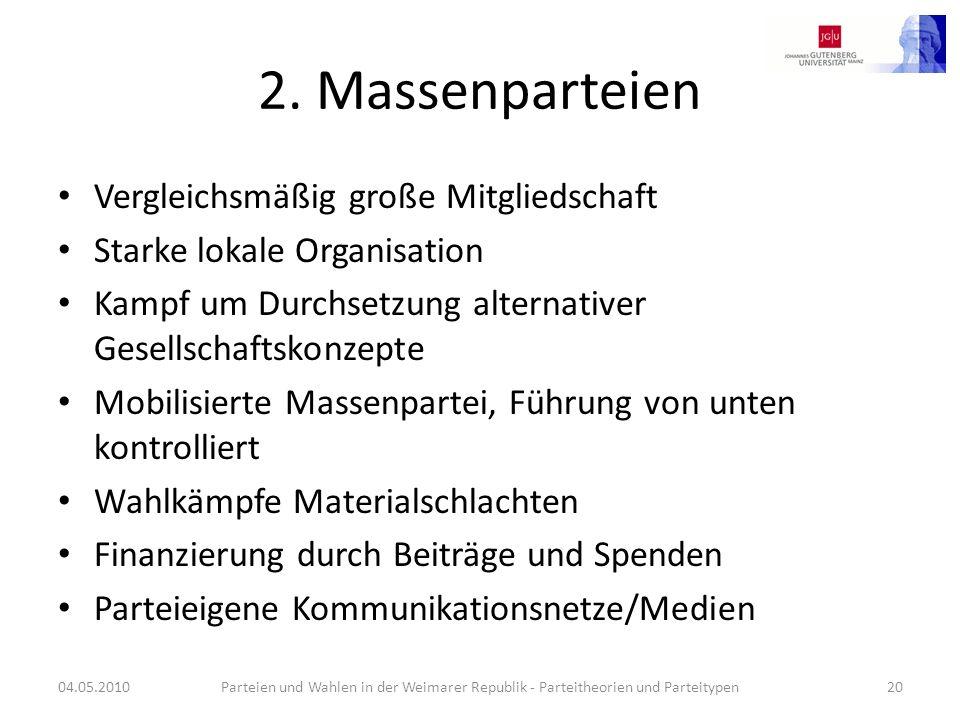 2. Massenparteien Vergleichsmäßig große Mitgliedschaft Starke lokale Organisation Kampf um Durchsetzung alternativer Gesellschaftskonzepte Mobilisiert
